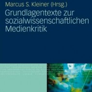 Grundlagentexte zur sozialwissenschaftlichen Medienkritik, Wiesbaden. (Lehrbuch)
