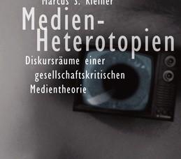 Marcus S. Kleiner (2006) Medien-Heterotopien. Diskursräume einer gesellschaftskritischen Medientheorie, Bielefeld.