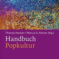 Thomas Hecken, Marcus S. Kleiner (Hrsg.) (2017), Handbuch Popkultur, Stuttgart.