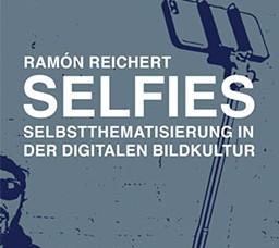 Selfies – Selbstthematisierung in der digitalen Bildkultur
